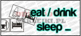 EAT / DRINK SLEEP