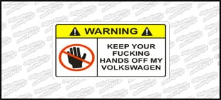 Warning Keep Your Fucking Hands Off my Volkswagen 12cm Kolor