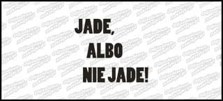 Jade Albo Nie Jadę ! 15cm biała