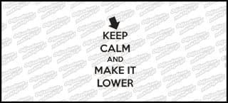 Keep Calm and Make It Lower 15cm