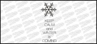 KEEP CALM and WINTER Is COMING 15cm