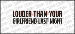Louder Than Your Girlfriend Last Night 15cm