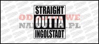 STRAIGHT OUTTA INGOLSTADT 12cm